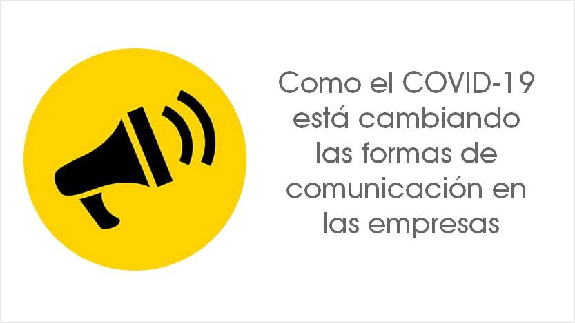 En este momento estás viendo Como el COVID-19 está cambiando las formas de comunicación en las empresas