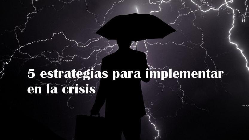 Lee más sobre el artículo 5 estrategias para implementar en la crisis
