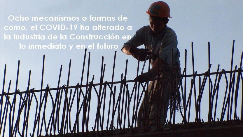 En este momento estás viendo Ocho (8) mecanismos o formas de como, el COVID 19, ha alterado a la industria de la Construcción en lo inmediato y en el futuro